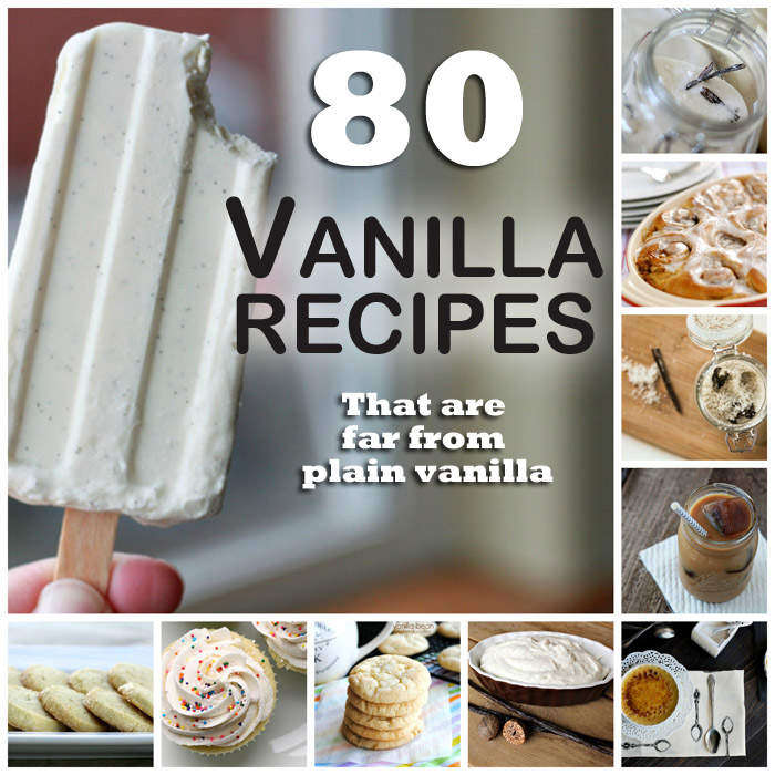 80 Vanilla Recipes That Are Anything But Plain Vanilla | Kitchen Treaty