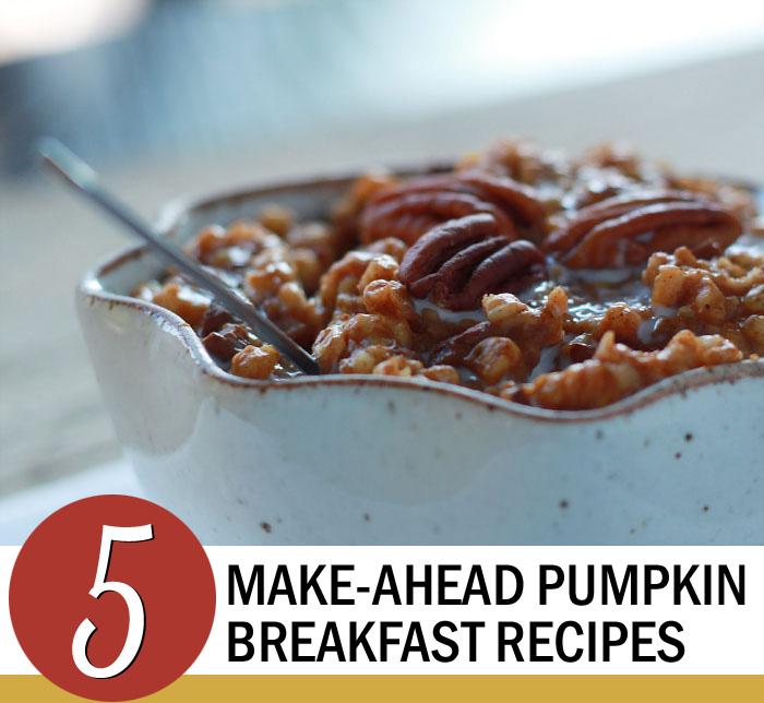5 Make-Ahead Pumpkin Breakfast Recipes
