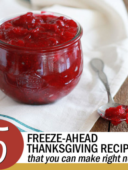5 Freeze-Ahead Thanksgiving Recipes You Can Make Right Now
