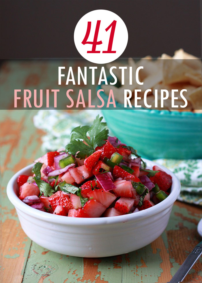 41 Fantastic Fruit Salsa Recipes - strawberry salsa, watermelon salsa, mango salsa and tons more.